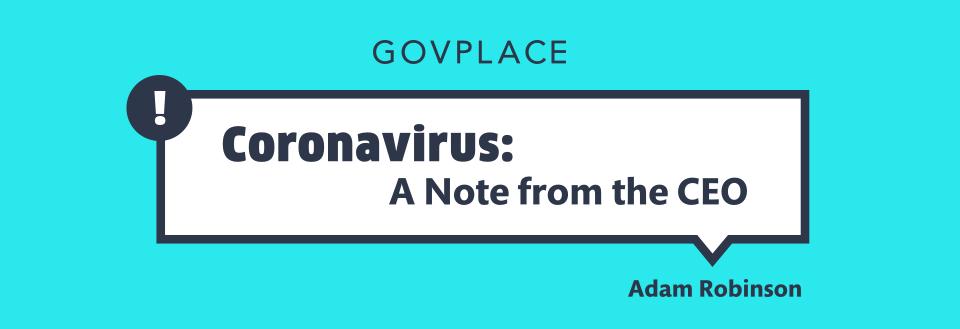 Govplace - Coronavirus: A Note from the CEO, Adam Robinson
